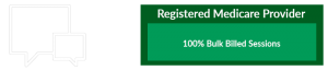 Registered Medicare Provider: 100% Bulk Billed Sessions